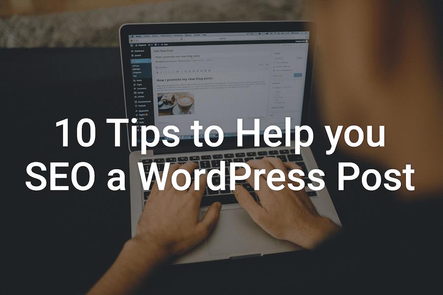 10 Tips to Help You SEO a WordPress Post